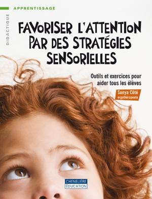 Livre traitant de l'ergothérapie Favoriser l'attention par des stratégies sensorielles par Sonya Côté