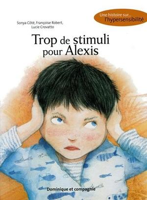 Ouvrages traitant de l'ergothérapie Trop de stimuli pour Alexis par Sonya Côté